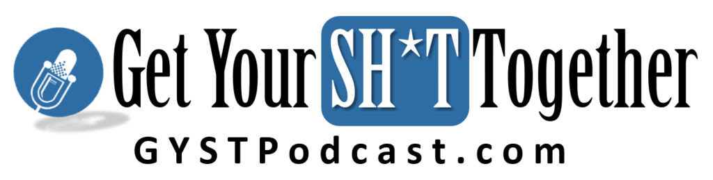 Get Your SH*T Together Podcast